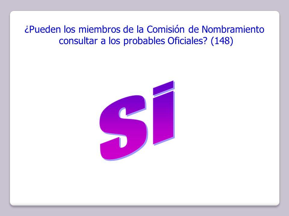 ¿Pueden los miembros de la Comisión de Nombramiento consultar a los probables Oficiales? (148)