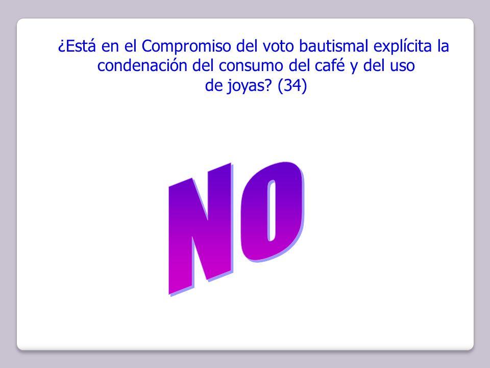 ¿Está en el Compromiso del voto bautismal explícita la condenación del consumo del café y del uso de joyas? (34)