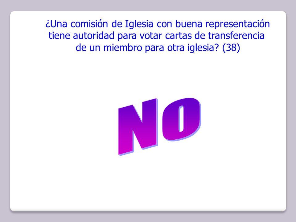 ¿Una comisión de Iglesia con buena representación tiene autoridad para votar cartas de transferencia de un miembro para otra iglesia? (38)