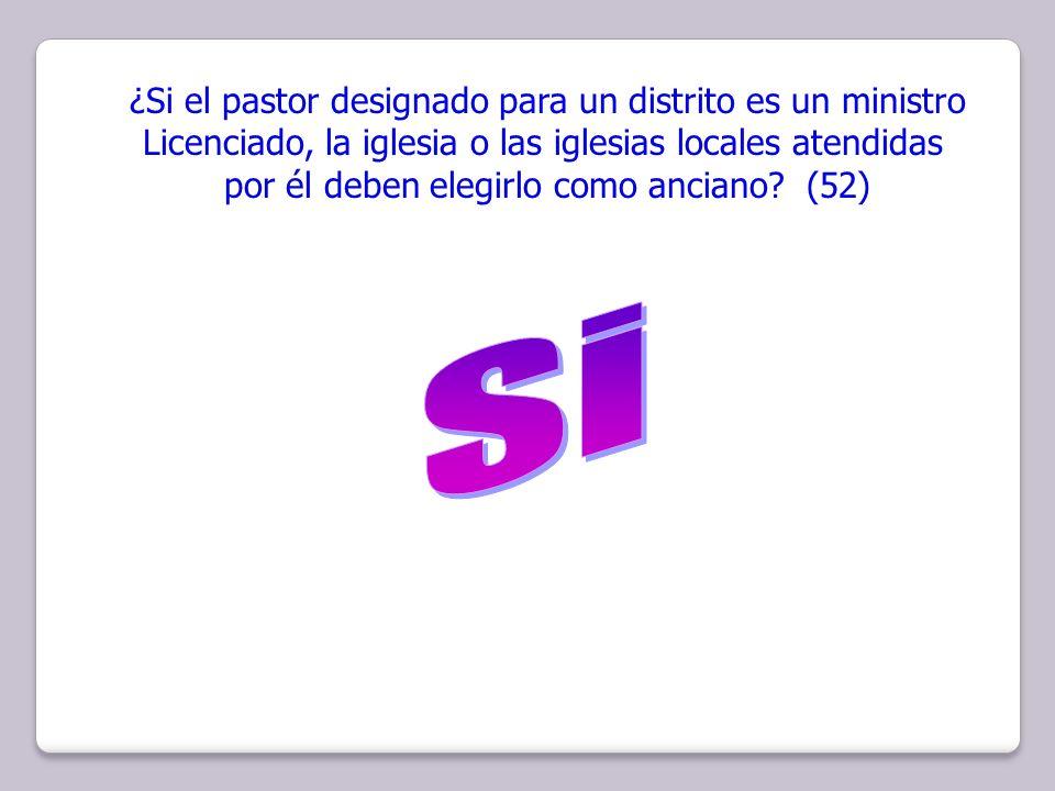 ¿Si el pastor designado para un distrito es un ministro Licenciado, la iglesia o las iglesias locales atendidas por él deben elegirlo como anciano? (5