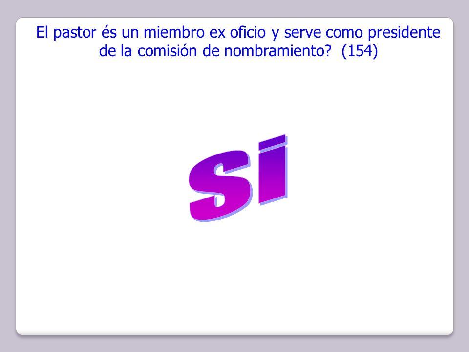 El pastor és un miembro ex oficio y serve como presidente de la comisión de nombramiento? (154)