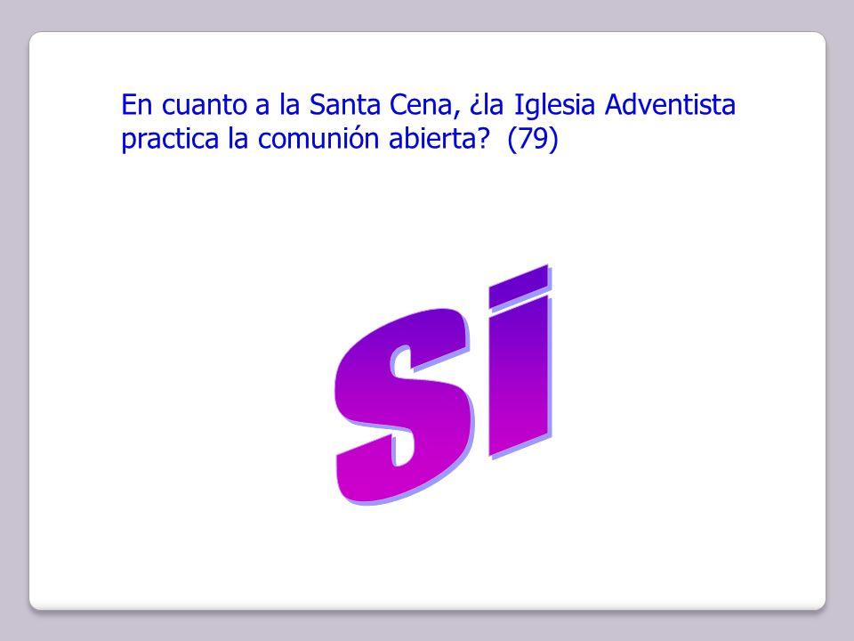 En cuanto a la Santa Cena, ¿la Iglesia Adventista practica la comunión abierta? (79)