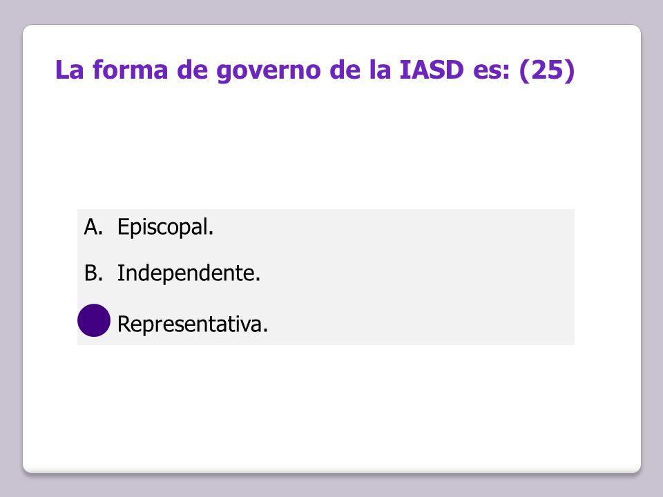 La forma de governo de la IASD es: (25) A.Episcopal. B.Independente. C.Representativa.