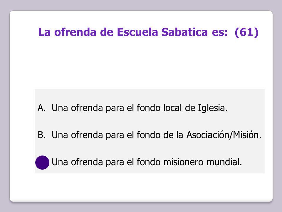 A.Una ofrenda para el fondo local de Iglesia. B.Una ofrenda para el fondo de la Asociación/Misión. C.Una ofrenda para el fondo misionero mundial. La o