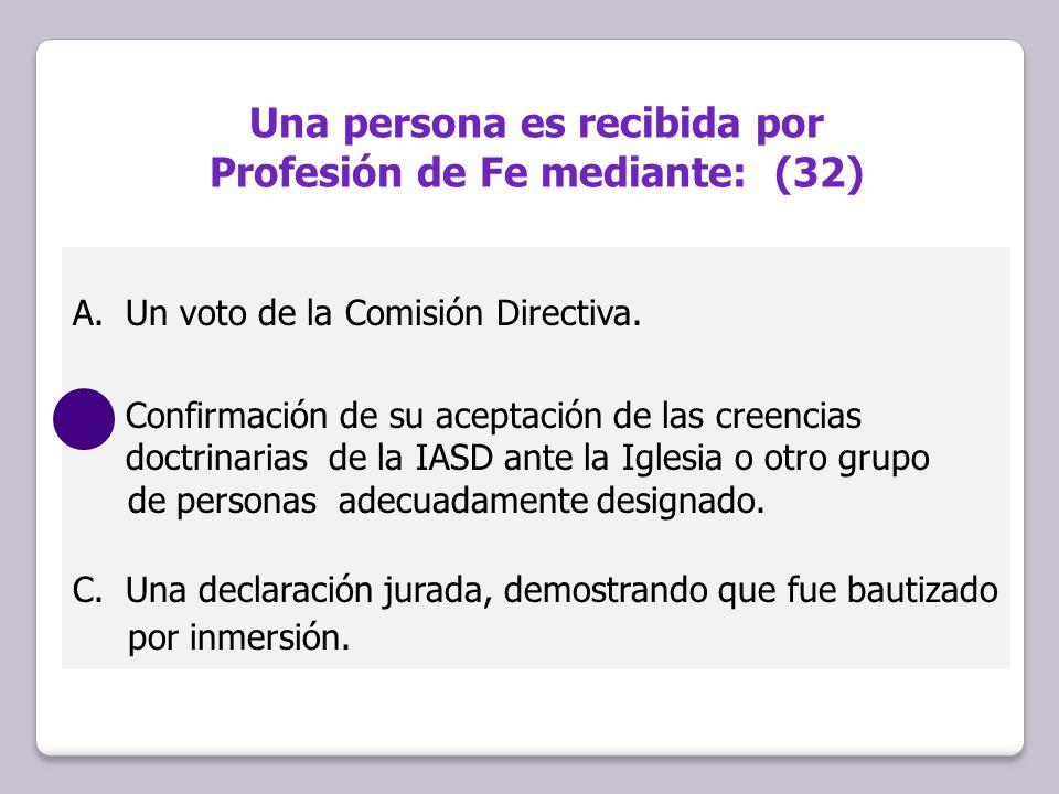 A.Un voto de la Comisión Directiva. B.Confirmación de su aceptación de las creencias doctrinarias de la IASD ante la Iglesia o otro grupo de personas