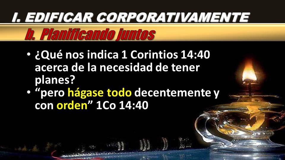 ¿Qué nos indica 1 Corintios 14:40 acerca de la necesidad de tener planes? ¿Qué nos indica 1 Corintios 14:40 acerca de la necesidad de tener planes? pe