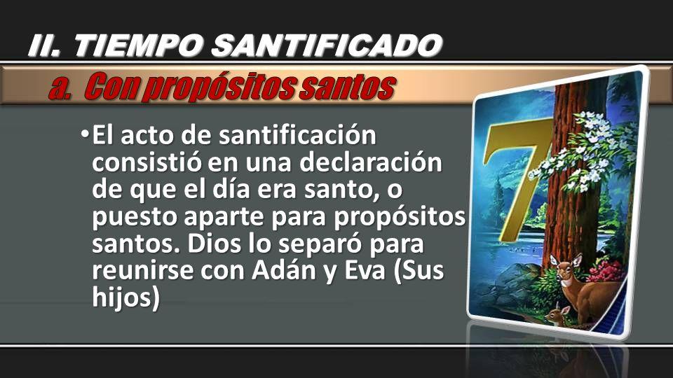 El acto de santificación consistió en una declaración de que el día era santo, o puesto aparte para propósitos santos. Dios lo separó para reunirse co
