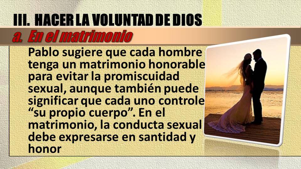 Pablo sugiere que cada hombre tenga un matrimonio honorable para evitar la promiscuidad sexual, aunque también puede significar que cada uno controle