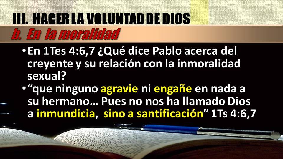 En 1Tes 4:6,7 ¿Qué dice Pablo acerca del creyente y su relación con la inmoralidad sexual? que ninguno agravie ni engañe en nada a su hermano… Pues no