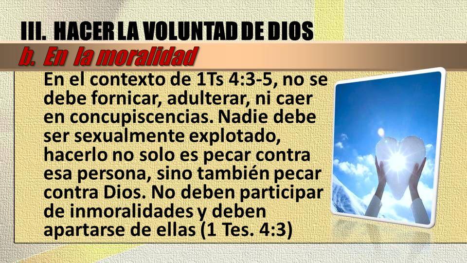 En el contexto de 1Ts 4:3-5, no se debe fornicar, adulterar, ni caer en concupiscencias. Nadie debe ser sexualmente explotado, hacerlo no solo es peca