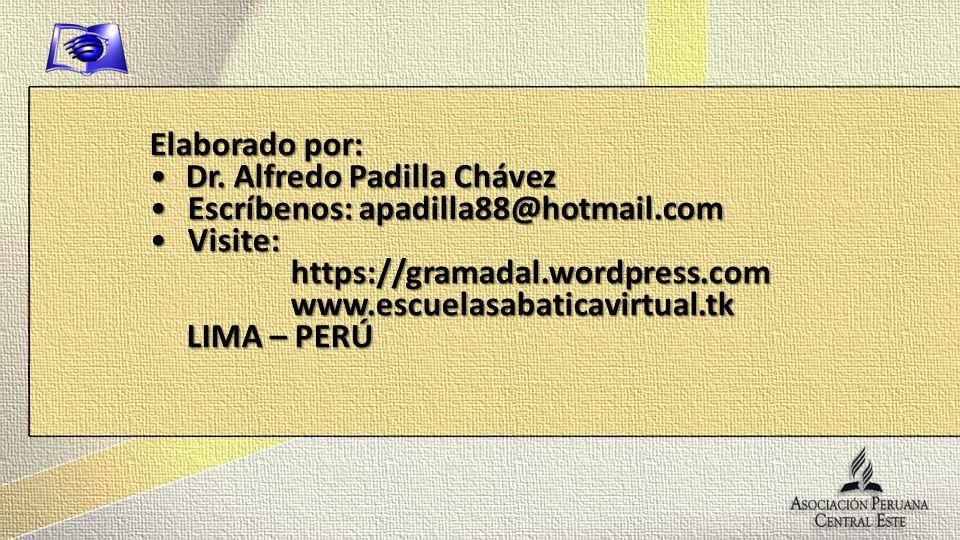 Elaborado por: Dr. Alfredo Padilla ChávezDr. Alfredo Padilla Chávez Escríbenos: apadilla88@hotmail.comEscríbenos: apadilla88@hotmail.com Visite:Visite
