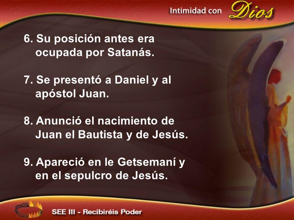 6. Su posición antes era ocupada por Satanás. 7. Se presentó a Daniel y al apóstol Juan. 8. Anunció el nacimiento de Juan el Bautista y de Jesús. 9. A