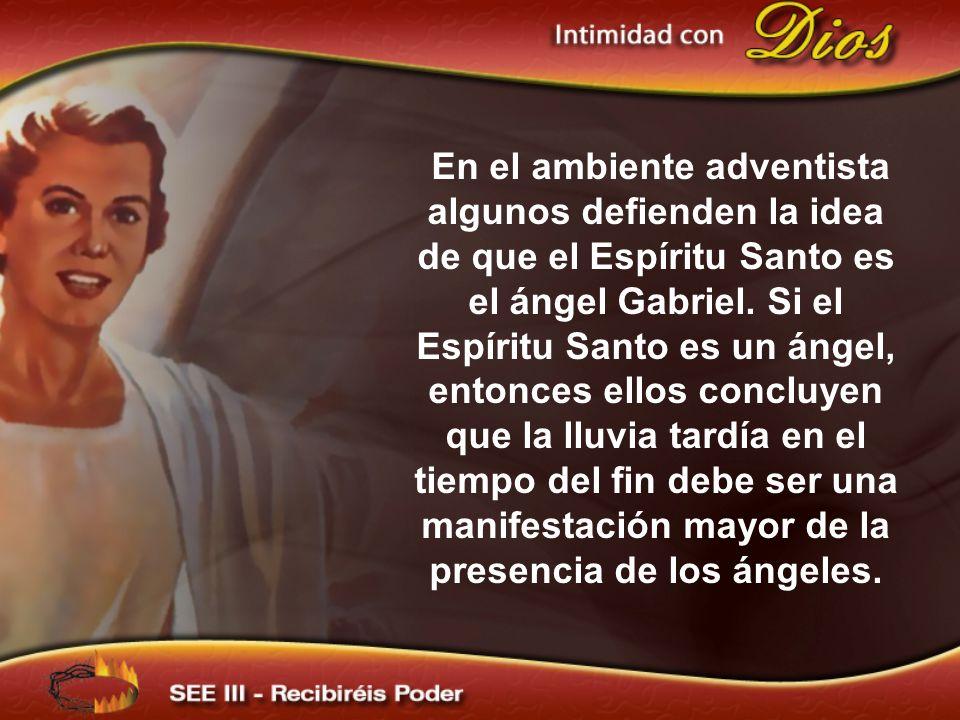 En el ambiente adventista algunos defienden la idea de que el Espíritu Santo es el ángel Gabriel. Si el Espíritu Santo es un ángel, entonces ellos con