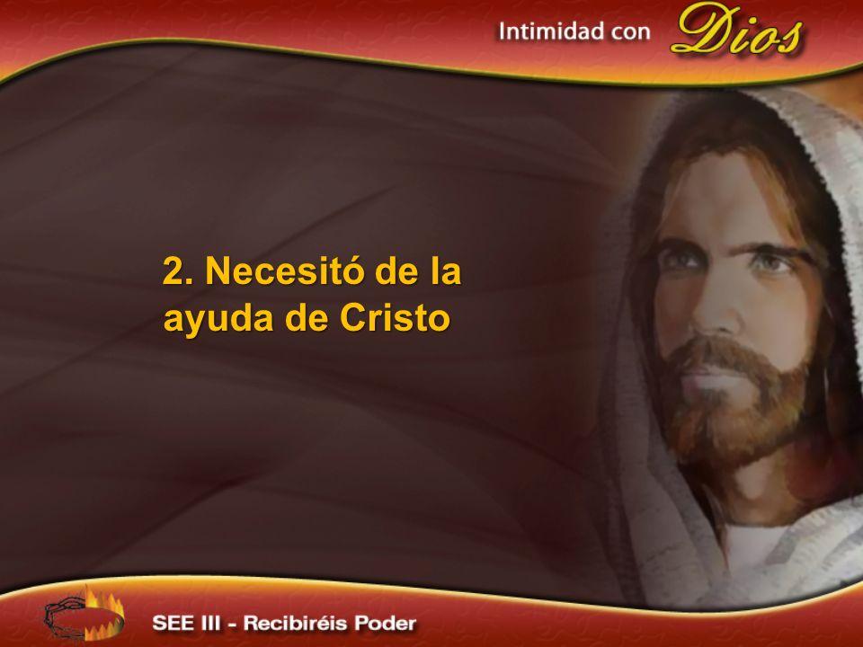 2. Necesitó de la ayuda de Cristo