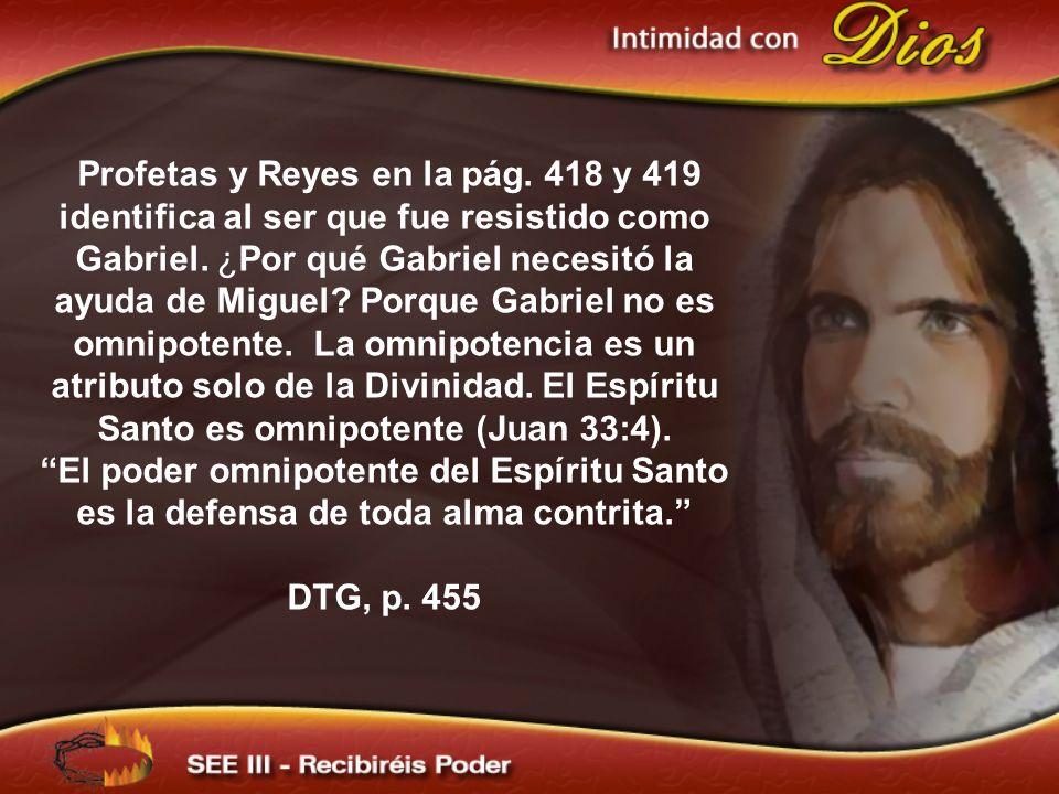 Profetas y Reyes en la pág. 418 y 419 identifica al ser que fue resistido como Gabriel. ¿Por qué Gabriel necesitó la ayuda de Miguel? Porque Gabriel n
