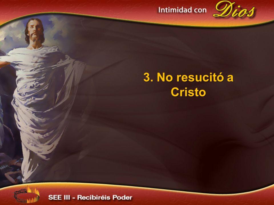 3. No resucitó a Cristo