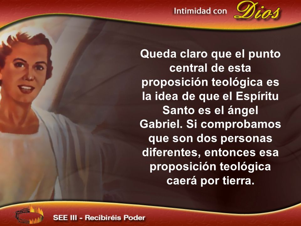 Queda claro que el punto central de esta proposición teológica es la idea de que el Espíritu Santo es el ángel Gabriel. Si comprobamos que son dos per