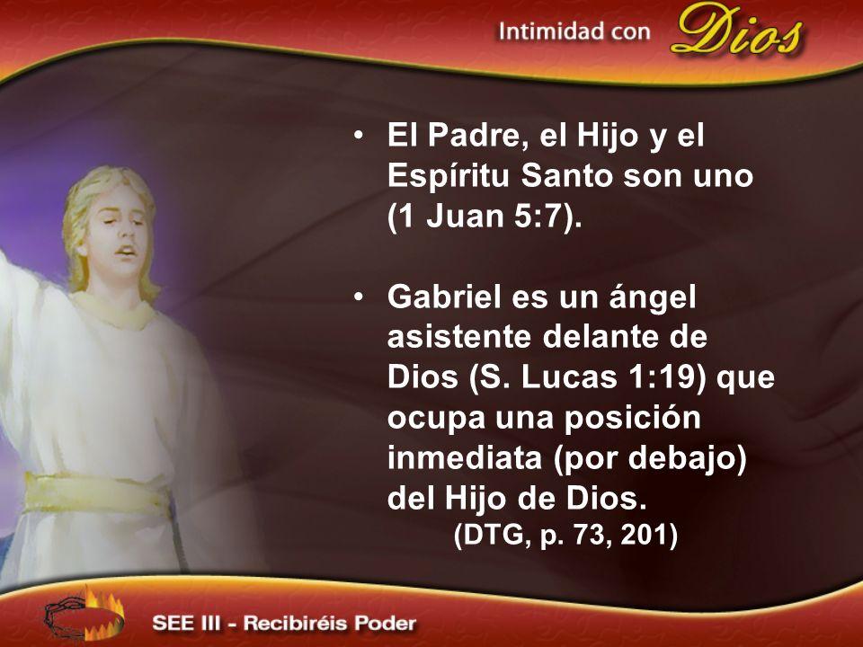 El Padre, el Hijo y el Espíritu Santo son uno (1 Juan 5:7). Gabriel es un ángel asistente delante de Dios (S. Lucas 1:19) que ocupa una posición inmed