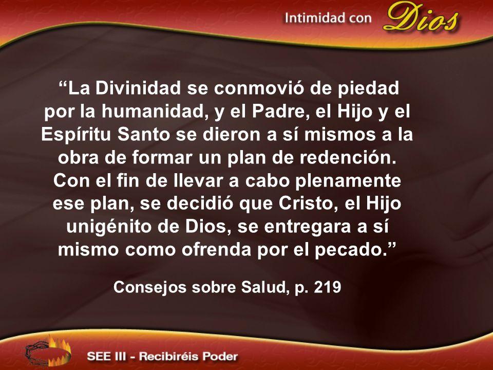 La Divinidad se conmovió de piedad por la humanidad, y el Padre, el Hijo y el Espíritu Santo se dieron a sí mismos a la obra de formar un plan de rede