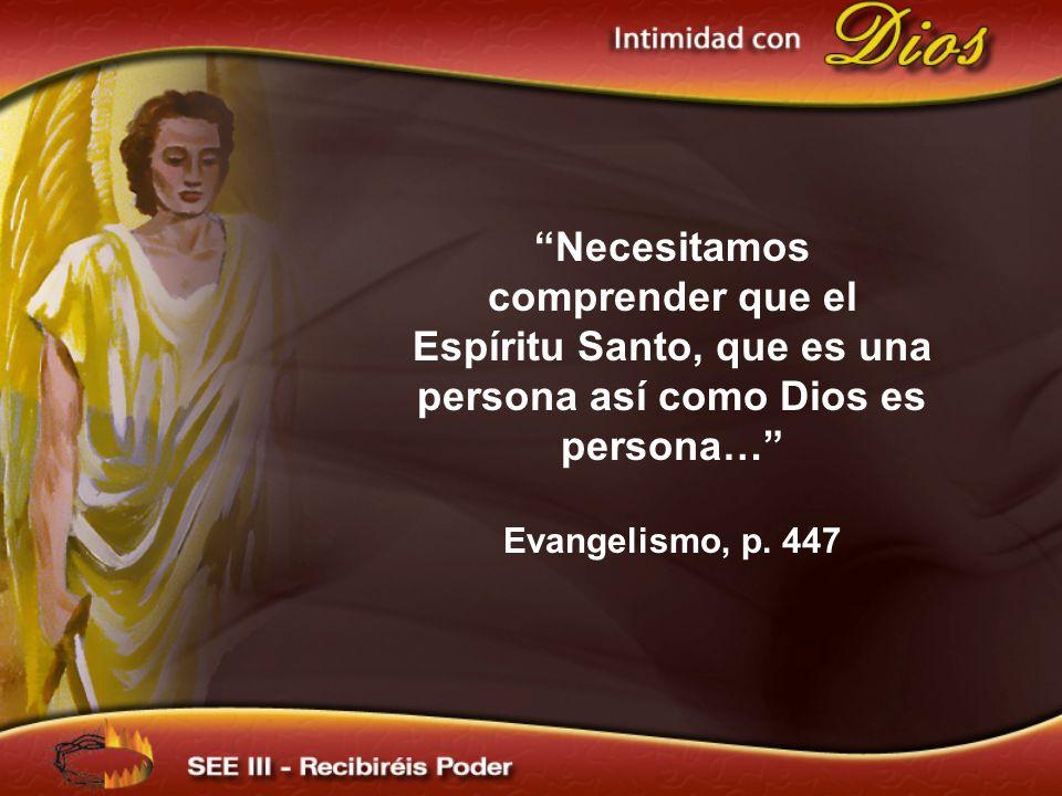 Necesitamos comprender que el Espíritu Santo, que es una persona así como Dios es persona… Evangelismo, p. 447