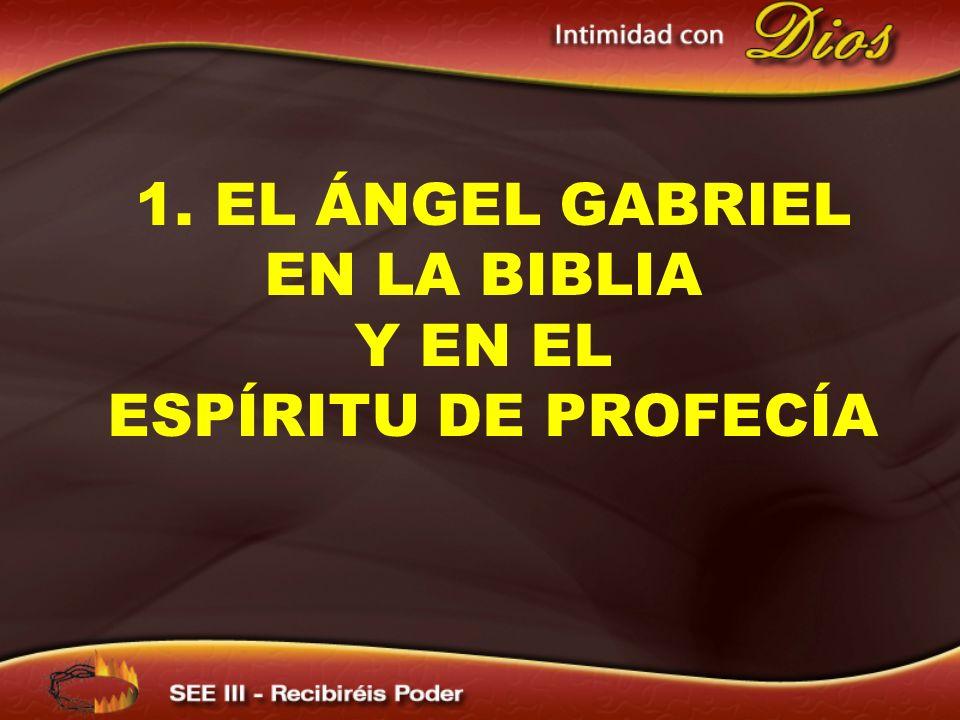 1. EL ÁNGEL GABRIEL EN LA BIBLIA Y EN EL ESPÍRITU DE PROFECÍA