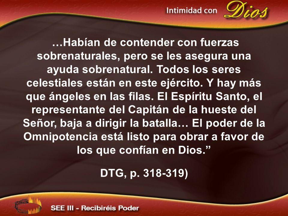 …Habían de contender con fuerzas sobrenaturales, pero se les asegura una ayuda sobrenatural. Todos los seres celestiales están en este ejército. Y hay