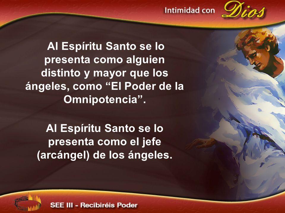 Al Espíritu Santo se lo presenta como alguien distinto y mayor que los ángeles, como El Poder de la Omnipotencia. Al Espíritu Santo se lo presenta com