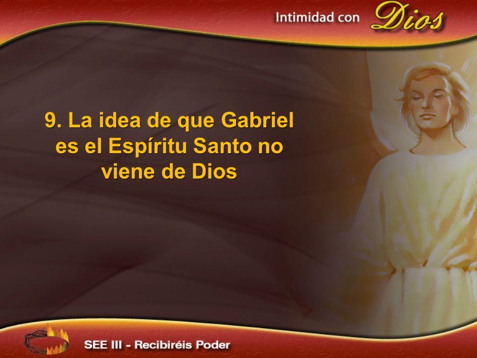9. La idea de que Gabriel es el Espíritu Santo no viene de Dios