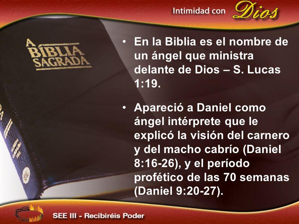 En la Biblia es el nombre de un ángel que ministra delante de Dios – S. Lucas 1:19. Apareció a Daniel como ángel intérprete que le explicó la visión d