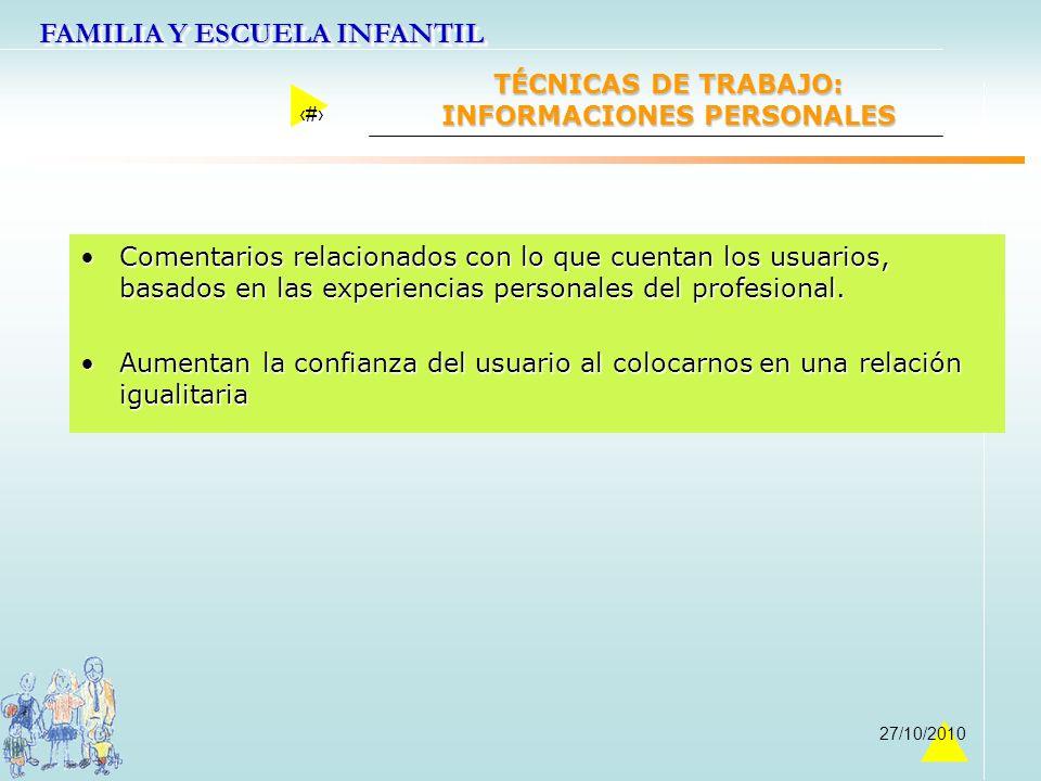 FAMILIA Y ESCUELA INFANTIL 30 27/10/2010 TÉCNICAS DE TRABAJO: INFORMACIONES PERSONALES Comentarios relacionados con lo que cuentan los usuarios, basad