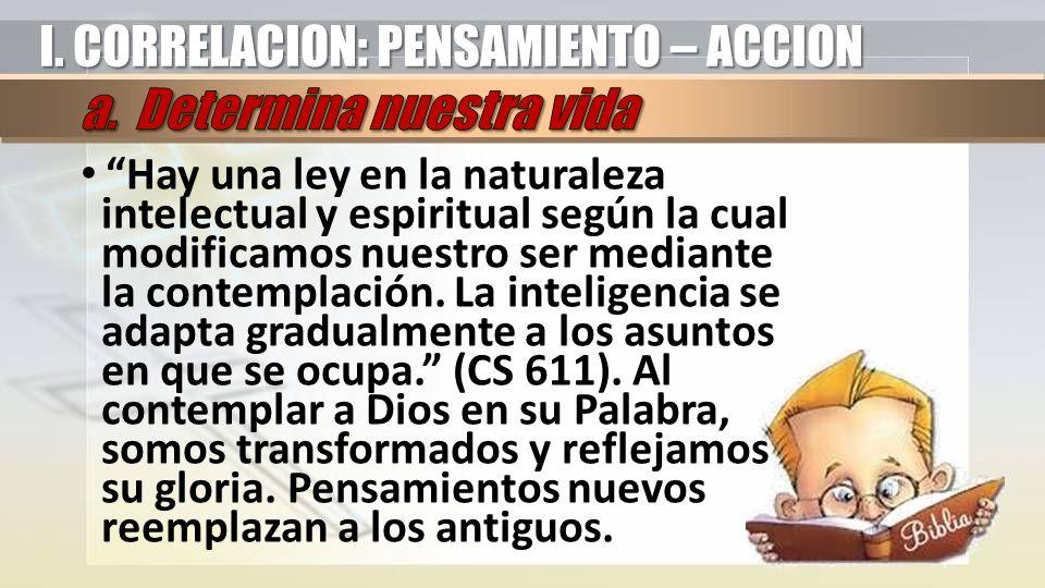 Hay una ley en la naturaleza intelectual y espiritual según la cual modificamos nuestro ser mediante la contemplación. La inteligencia se adapta gradu