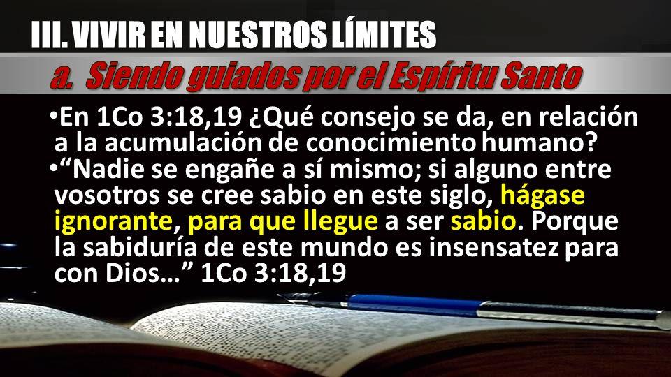 En 1Co 3:18,19 ¿Qué consejo se da, en relación a la acumulación de conocimiento humano? Nadie se engañe a sí mismo; si alguno entre vosotros se cree s