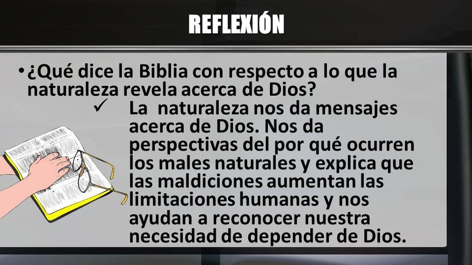 REFLEXIÓN ¿Qué dice la Biblia con respecto a lo que la naturaleza revela acerca de Dios? La naturaleza nos da mensajes acerca de Dios. Nos da perspect