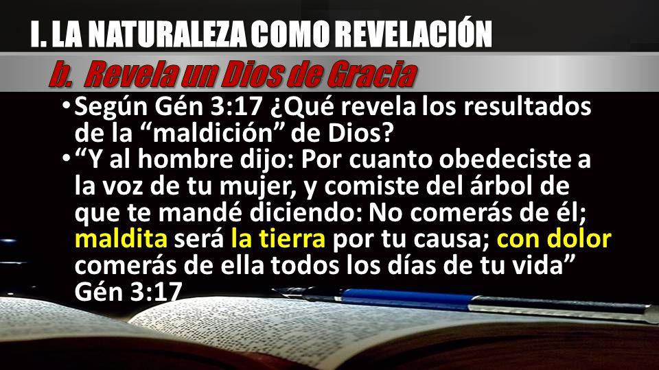 Según Gén 3:17 ¿Qué revela los resultados de la maldición de Dios? Y al hombre dijo: Por cuanto obedeciste a la voz de tu mujer, y comiste del árbol d