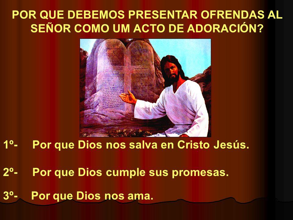 1º- Por que Dios nos salva en Cristo Jesús. 2º- Por que Dios cumple sus promesas. 3º- Por que Dios nos ama. POR QUE DEBEMOS PRESENTAR OFRENDAS AL SEÑO