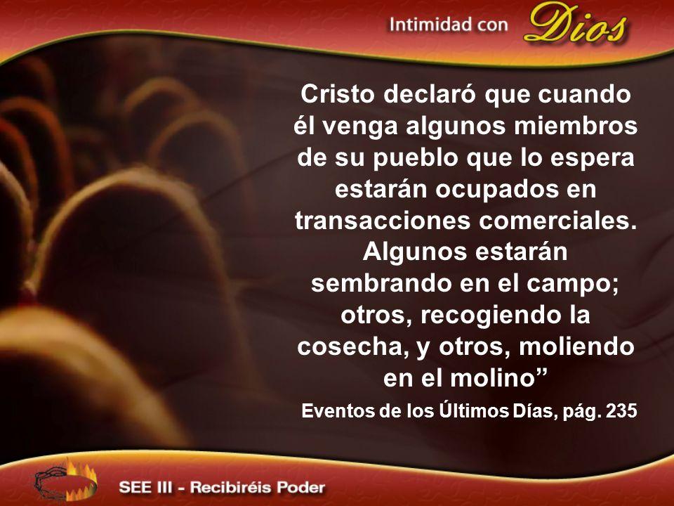 Cristo declaró que cuando él venga algunos miembros de su pueblo que lo espera estarán ocupados en transacciones comerciales. Algunos estarán sembrand