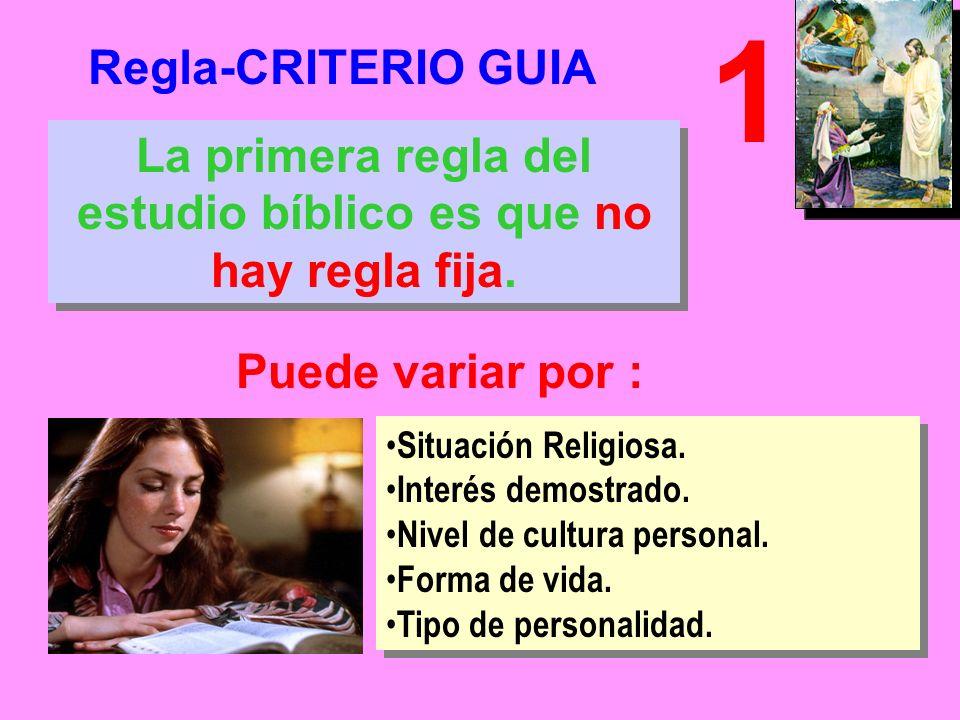 Regla-CRITERIO GUIA 1 La primera regla del estudio bíblico es que no hay regla fija.