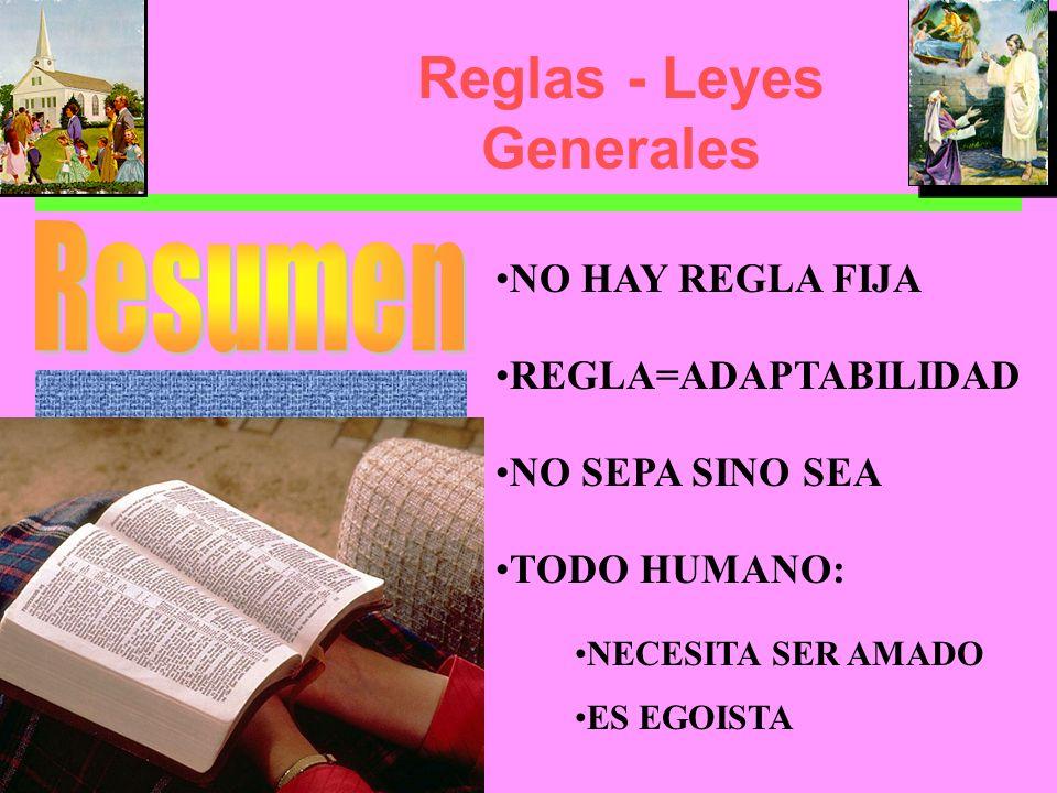 Reglas - Leyes Generales NO HAY REGLA FIJA REGLA=ADAPTABILIDAD NO SEPA SINO SEA TODO HUMANO: NECESITA SER AMADO ES EGOISTA