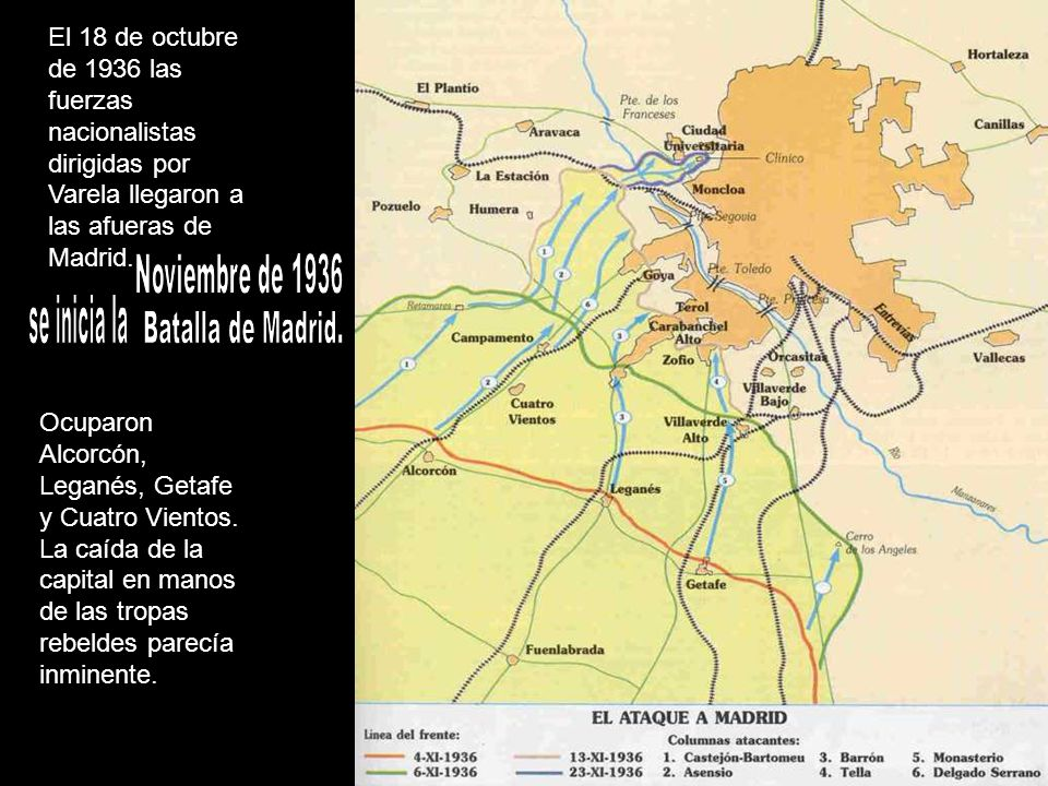 El 18 de octubre de 1936 las fuerzas nacionalistas dirigidas por Varela llegaron a las afueras de Madrid. Ocuparon Alcorcón, Leganés, Getafe y Cuatro