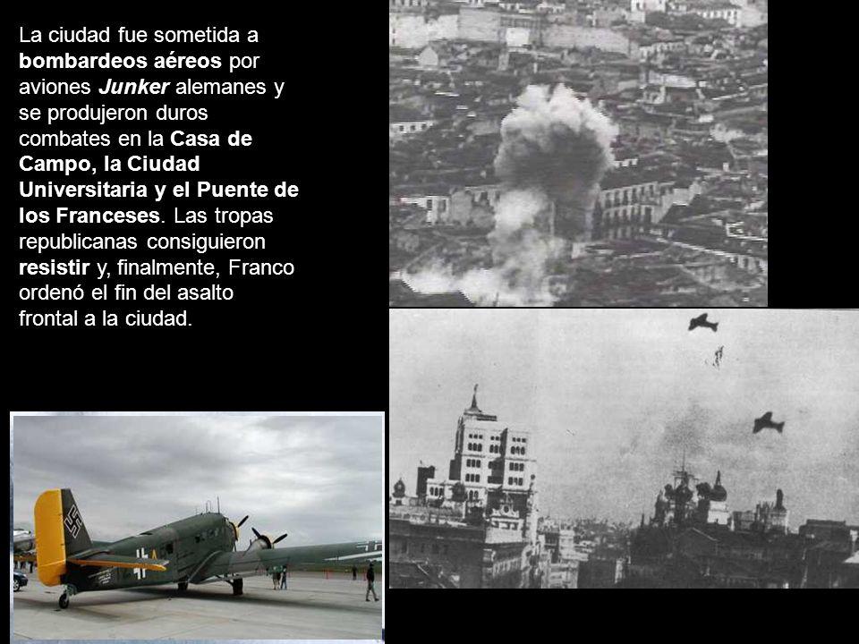 La ciudad fue sometida a bombardeos aéreos por aviones Junker alemanes y se produjeron duros combates en la Casa de Campo, la Ciudad Universitaria y e