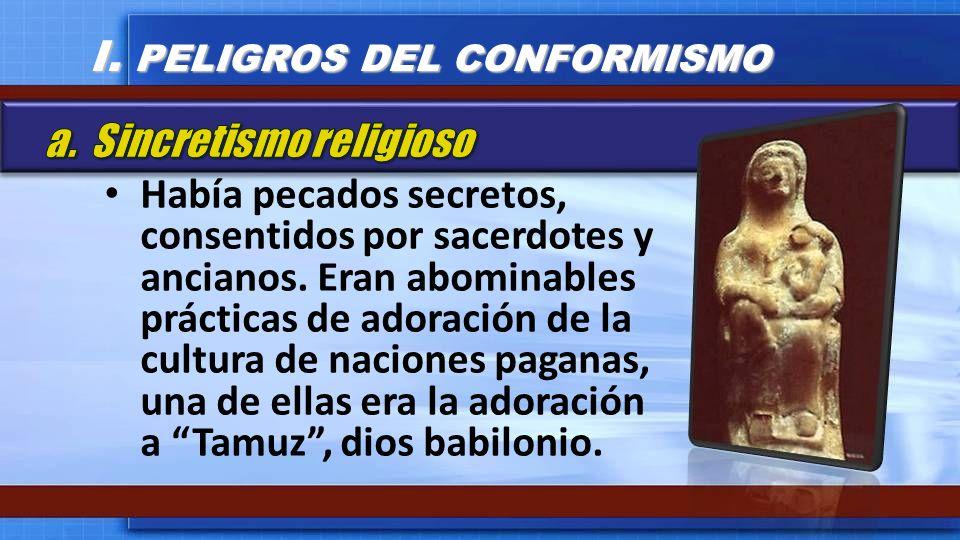 Había pecados secretos, consentidos por sacerdotes y ancianos. Eran abominables prácticas de adoración de la cultura de naciones paganas, una de ellas