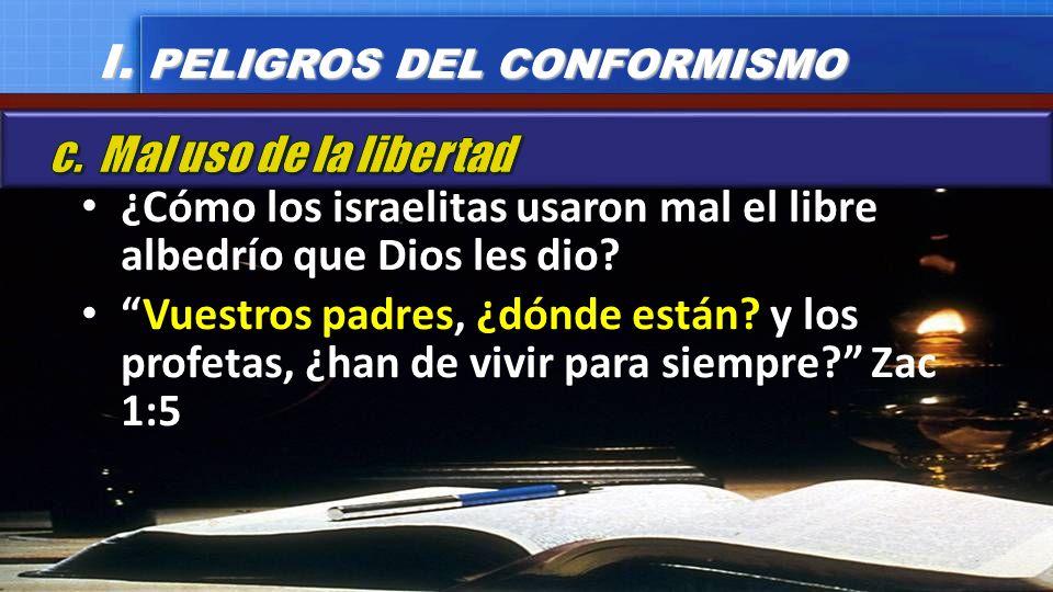 ¿Cómo los israelitas usaron mal el libre albedrío que Dios les dio? Vuestros padres, ¿dónde están? y los profetas, ¿han de vivir para siempre? Zac 1:5