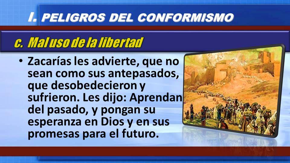 Zacarías les advierte, que no sean como sus antepasados, que desobedecieron y sufrieron. Les dijo: Aprendan del pasado, y pongan su esperanza en Dios