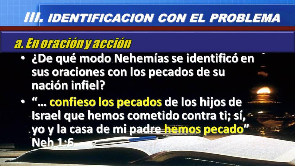 ¿De qué modo Nehemías se identificó en sus oraciones con los pecados de su nación infiel? ¿De qué modo Nehemías se identificó en sus oraciones con los