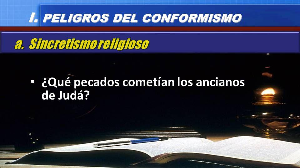 ¿Qué pecados cometían los ancianos de Judá? I. PELIGROS DEL CONFORMISMO