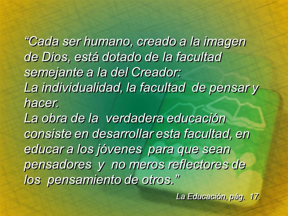 Cada ser humano, creado a la imagen de Dios, está dotado de la facultad semejante a la del Creador: La individualidad, la facultad de pensar y hacer.