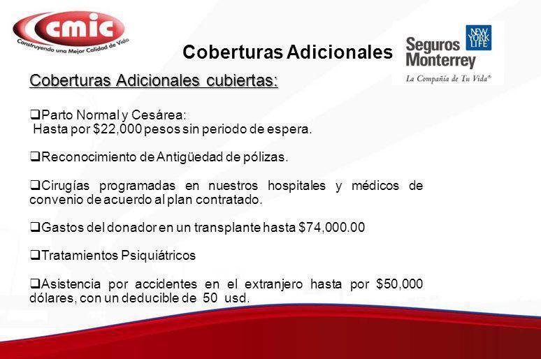 Coberturas Adicionales cubiertas: Parto Normal y Cesárea: Hasta por $22,000 pesos sin periodo de espera. Reconocimiento de Antigüedad de pólizas. Ciru