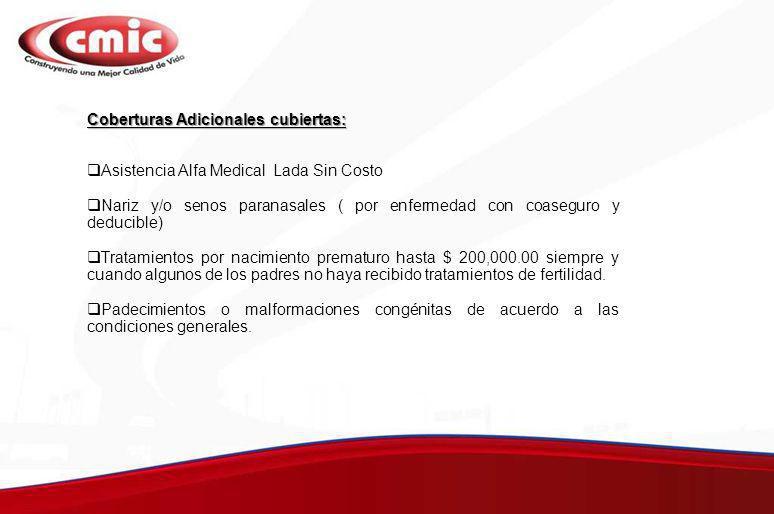 Coberturas Adicionales cubiertas: Asistencia Alfa Medical Lada Sin Costo Nariz y/o senos paranasales ( por enfermedad con coaseguro y deducible) Trata