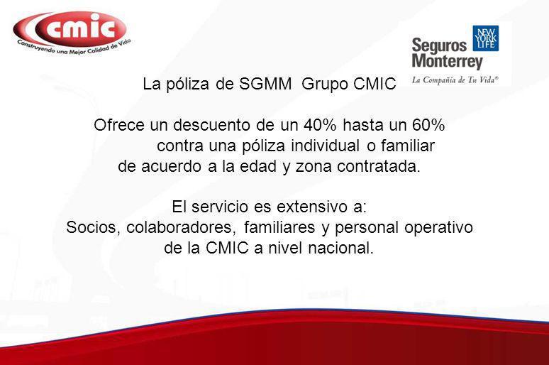 La póliza de SGMM Grupo CMIC Ofrece un descuento de un 40% hasta un 60% contra una póliza individual o familiar de acuerdo a la edad y zona contratada