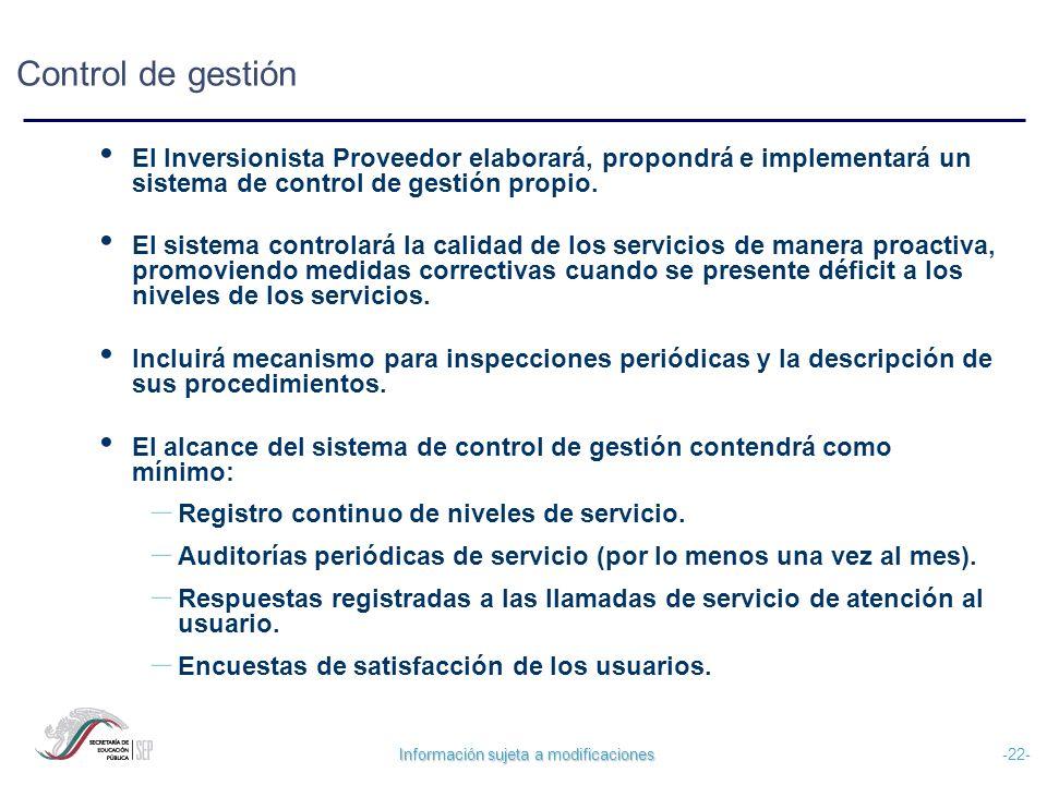 Información sujeta a modificaciones -22- El Inversionista Proveedor elaborará, propondrá e implementará un sistema de control de gestión propio. El si